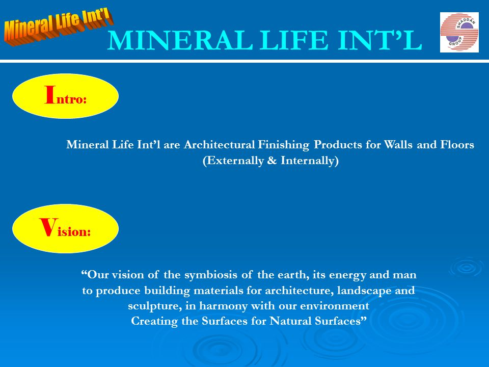 """Mineral Life Int'l are Architectural Finishing Products for Walls and Floors (Externally & Internally) I ntro: V ision: """"Our vision of the symbiosis o"""