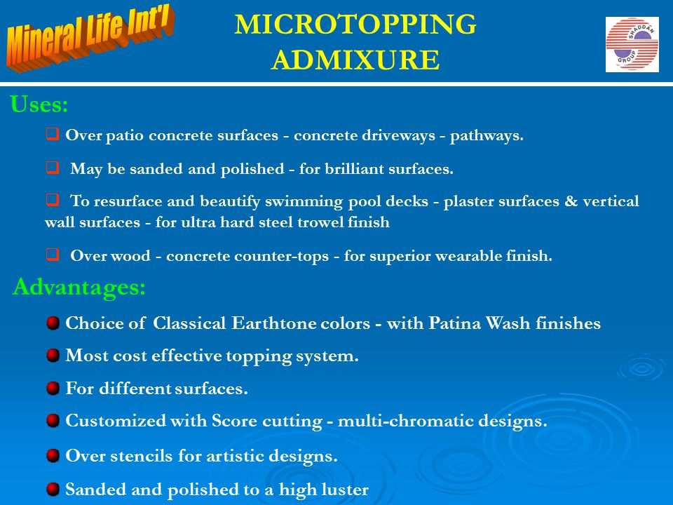MICROTOPPING ADMIXURE Uses:  Over patio concrete surfaces - concrete driveways - pathways.  May be sanded and polished - for brilliant surfaces.  T
