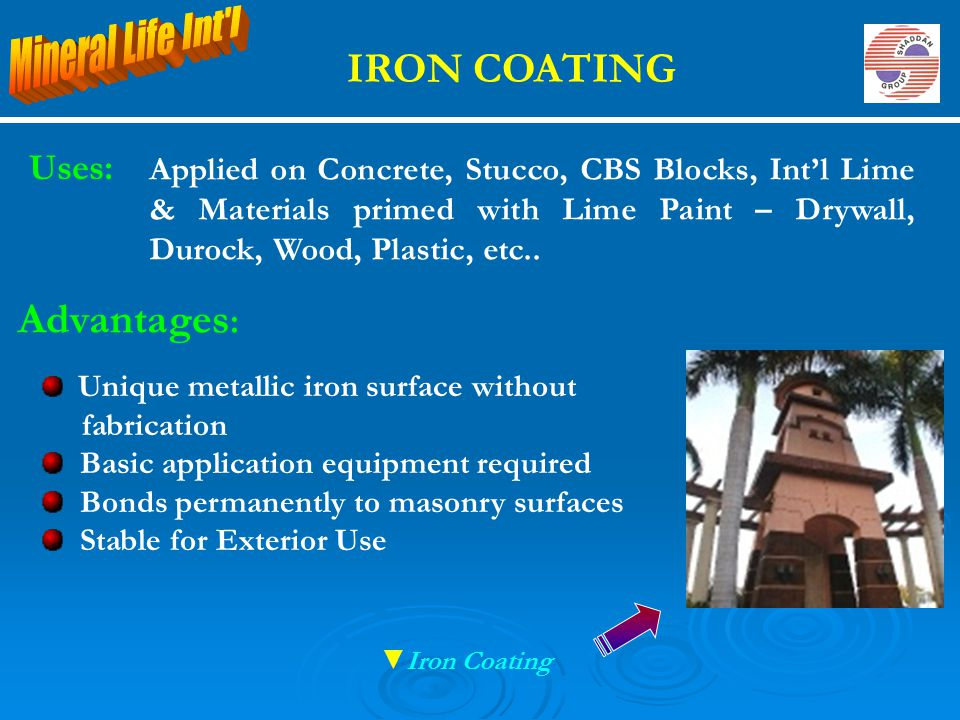 Uses: Applied on Concrete, Stucco, CBS Blocks, Int'l Lime & Materials primed with Lime Paint – Drywall, Durock, Wood, Plastic, etc.. IRON COATING Adva