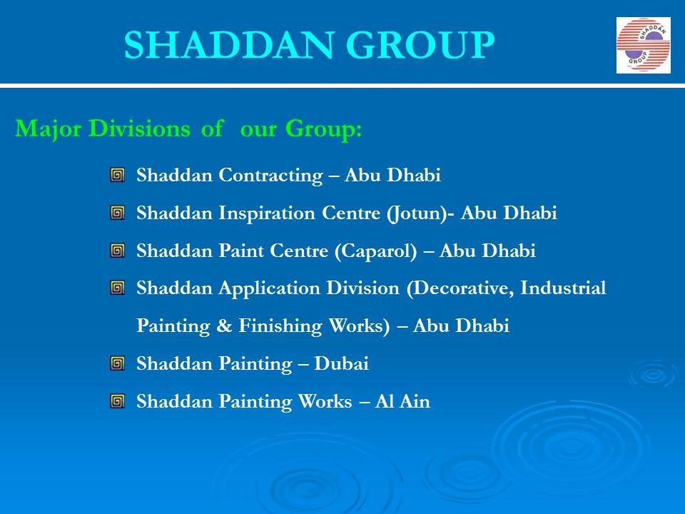SHADDAN GROUP Major Divisions of our Group: Shaddan Contracting – Abu Dhabi Shaddan Inspiration Centre (Jotun)- Abu Dhabi Shaddan Paint Centre (Caparo