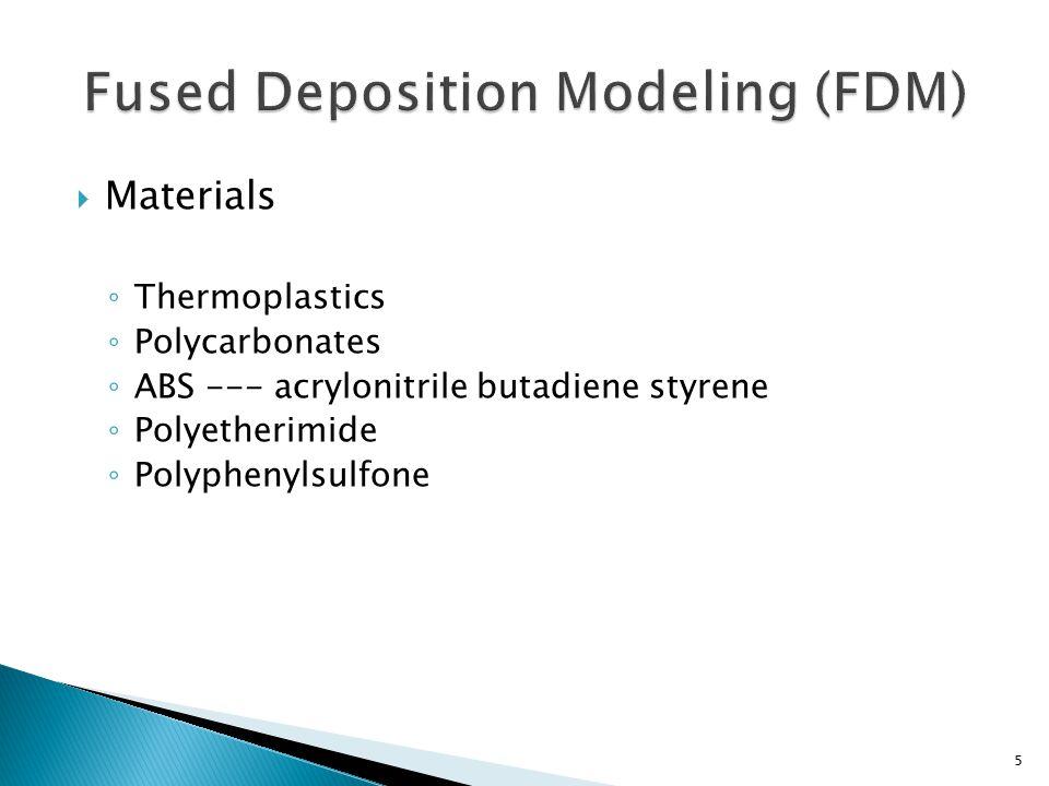  Materials ◦ Thermoplastics ◦ Polycarbonates ◦ ABS --- acrylonitrile butadiene styrene ◦ Polyetherimide ◦ Polyphenylsulfone 5