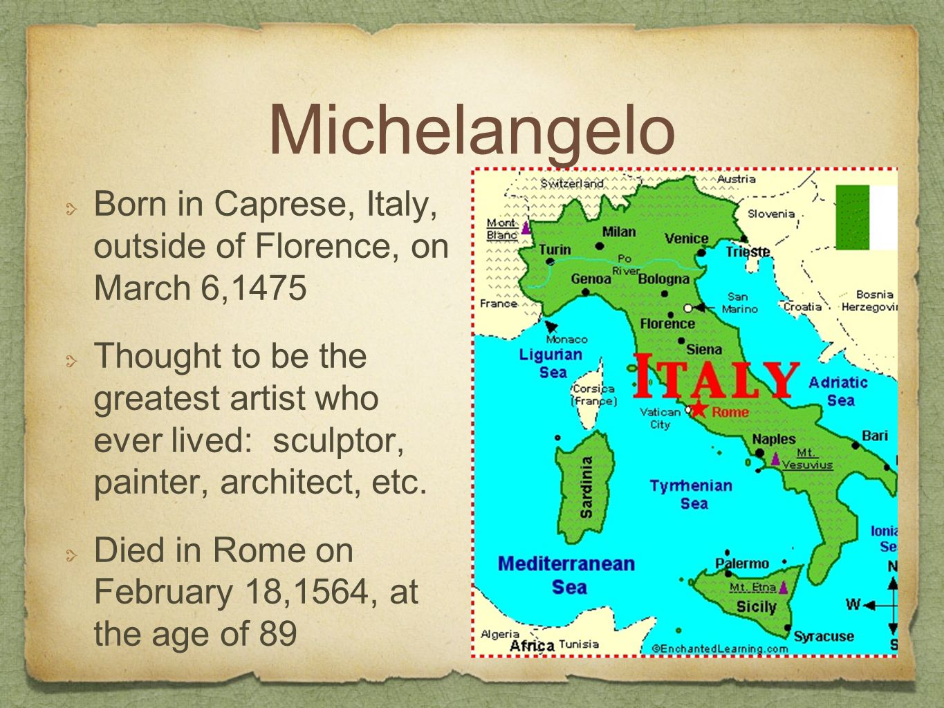 Michelangelo Born in Caprese, Italy, outside of Florence, on March 6,1475 Thought to be the greatest artist who ever lived: sculptor, painter, architect, etc.
