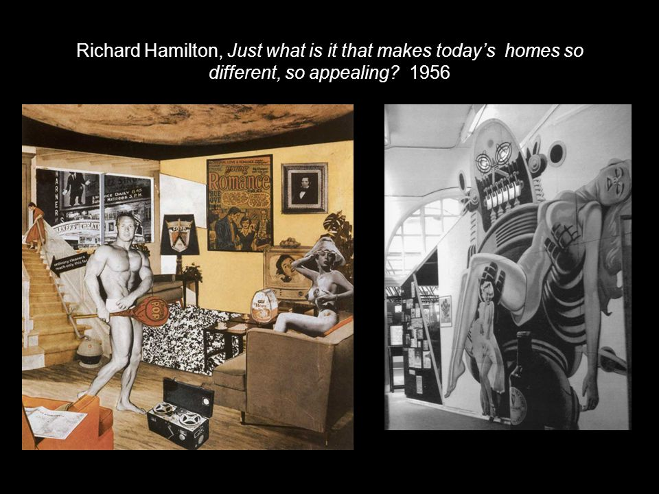 Richard Hamilton, Just what is it that makes today's homes so different, so appealing? 1956