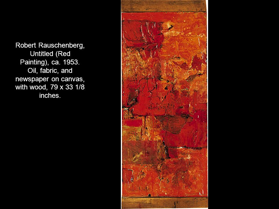 Robert Rauschenberg, Untitled (Red Painting), ca. 1953. Oil, fabric, and newspaper on canvas, with wood, 79 x 33 1/8 inches.