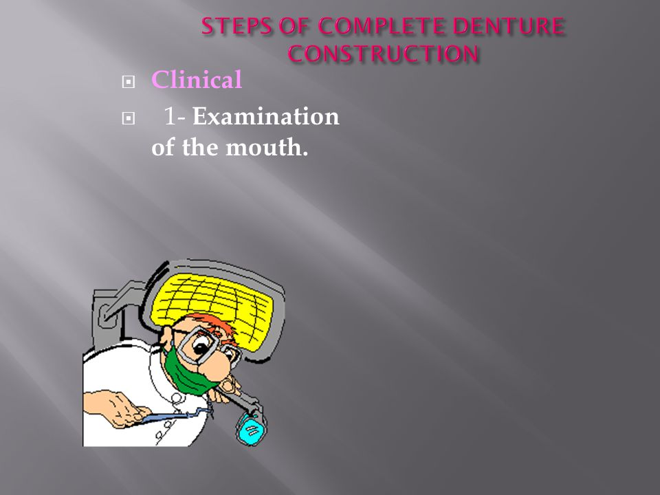  Clinical  1- Examination of the mouth.