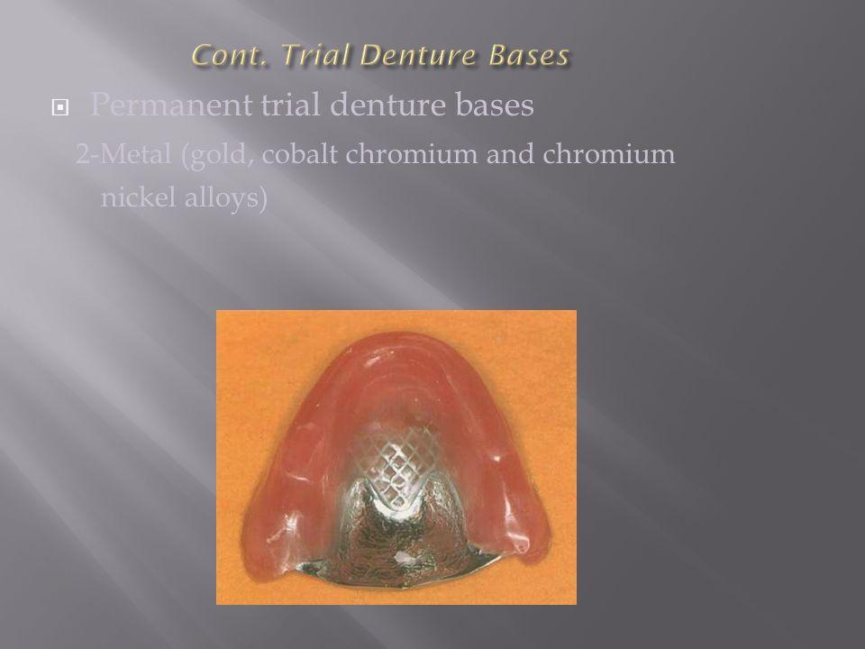  Permanent trial denture bases 2-Metal (gold, cobalt chromium and chromium nickel alloys)