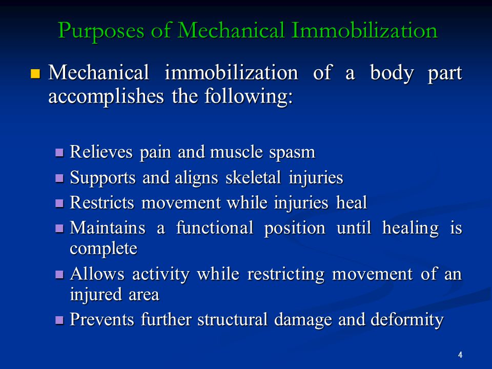 4 Mechanical immobilization of a body part accomplishes the following: Mechanical immobilization of a body part accomplishes the following: Relieves p