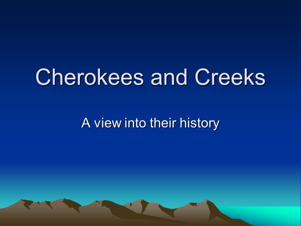 Cherokees and Creeks A view into their history
