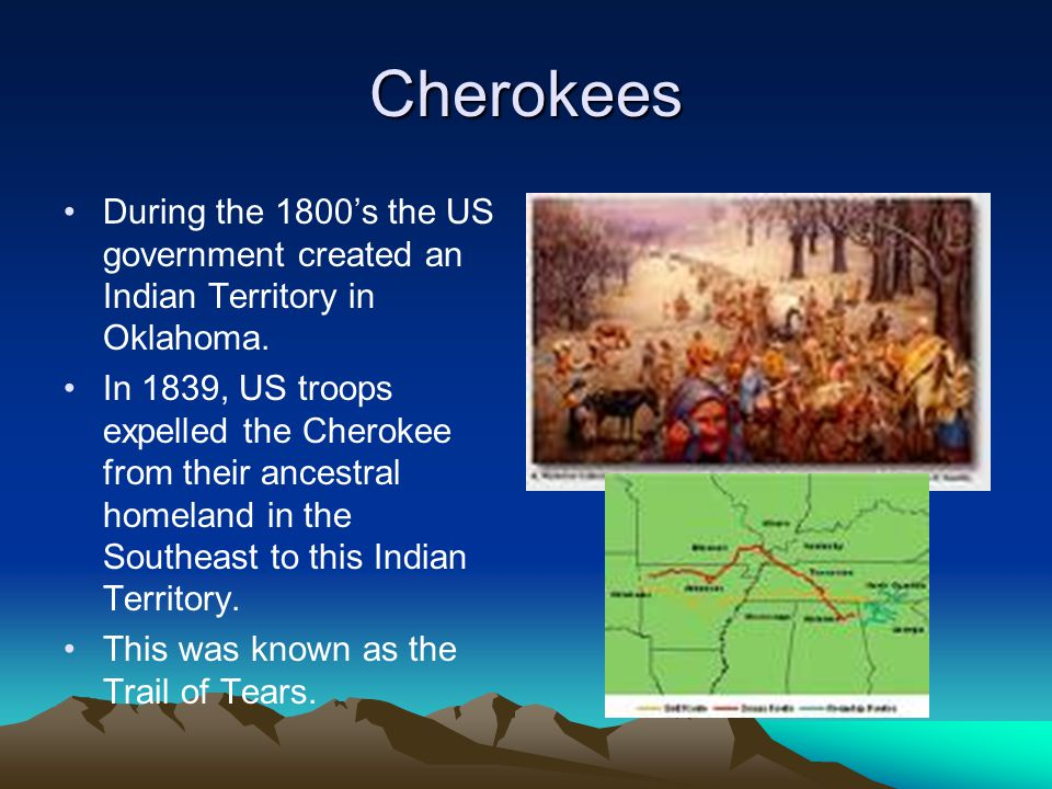 Cherokees During the 1800's the US government created an Indian Territory in Oklahoma.