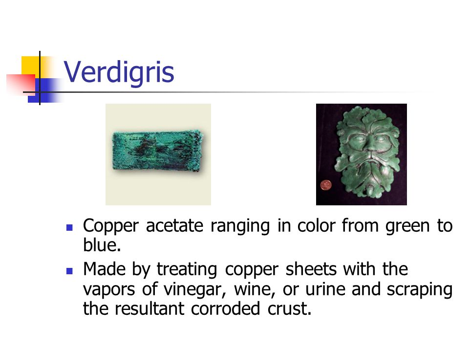 Verdigris Copper acetate ranging in color from green to blue.