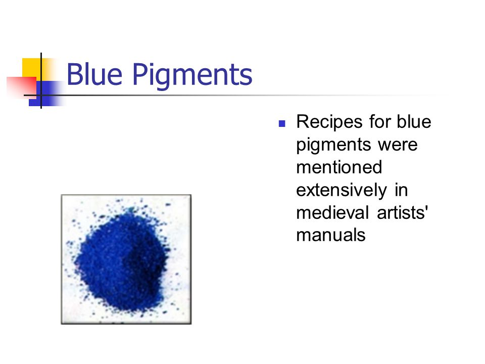 Blue Pigments Recipes for blue pigments were mentioned extensively in medieval artists manuals