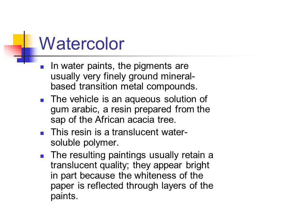 Watercolor In water paints, the pigments are usually very finely ground mineral- based transition metal compounds.