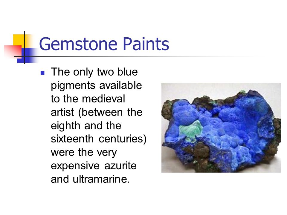 Gemstone Paints The only two blue pigments available to the medieval artist (between the eighth and the sixteenth centuries) were the very expensive azurite and ultramarine.