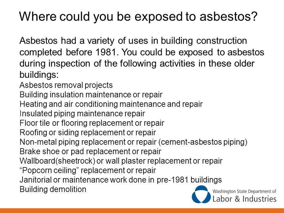 Where could you be exposed to asbestos.