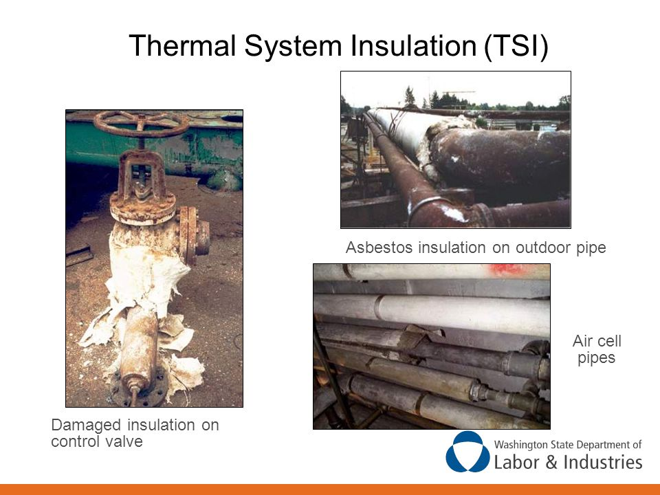 Thermal System Insulation (TSI) Damaged insulation on control valve Air cell pipes Asbestos insulation on outdoor pipe