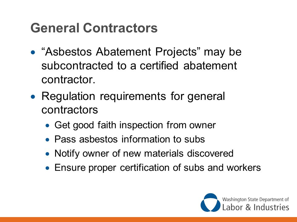 General Contractors  Asbestos Abatement Projects may be subcontracted to a certified abatement contractor.