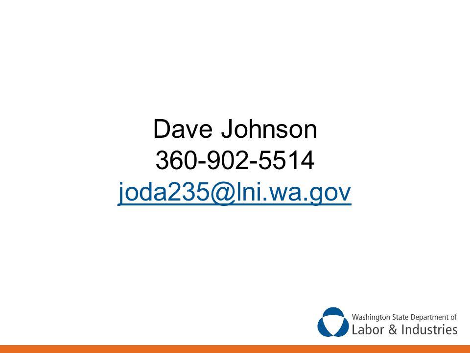 Dave Johnson 360-902-5514 joda235@lni.wa.gov
