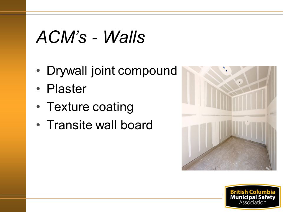 ACM's - Walls Drywall joint compound Plaster Texture coating Transite wall board