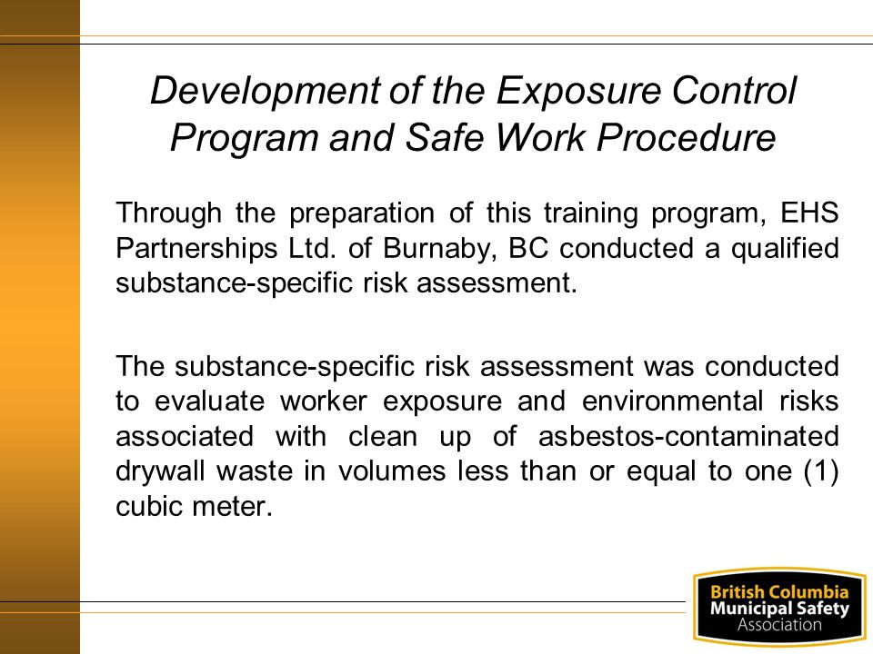Through the preparation of this training program, EHS Partnerships Ltd. of Burnaby, BC conducted a qualified substance-specific risk assessment. The s