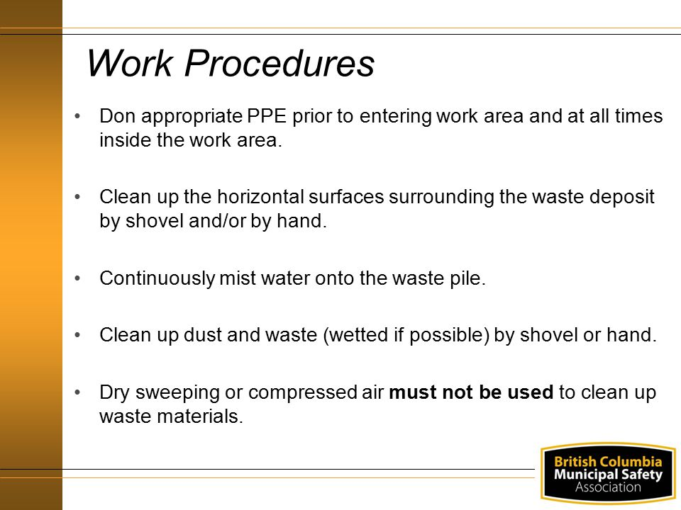 43 Work Procedures Don appropriate PPE prior to entering work area and at all times inside the work area. Clean up the horizontal surfaces surrounding