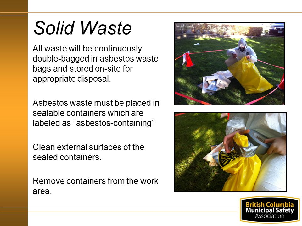 46 Solid Waste All waste will be continuously double-bagged in asbestos waste bags and stored on-site for appropriate disposal.