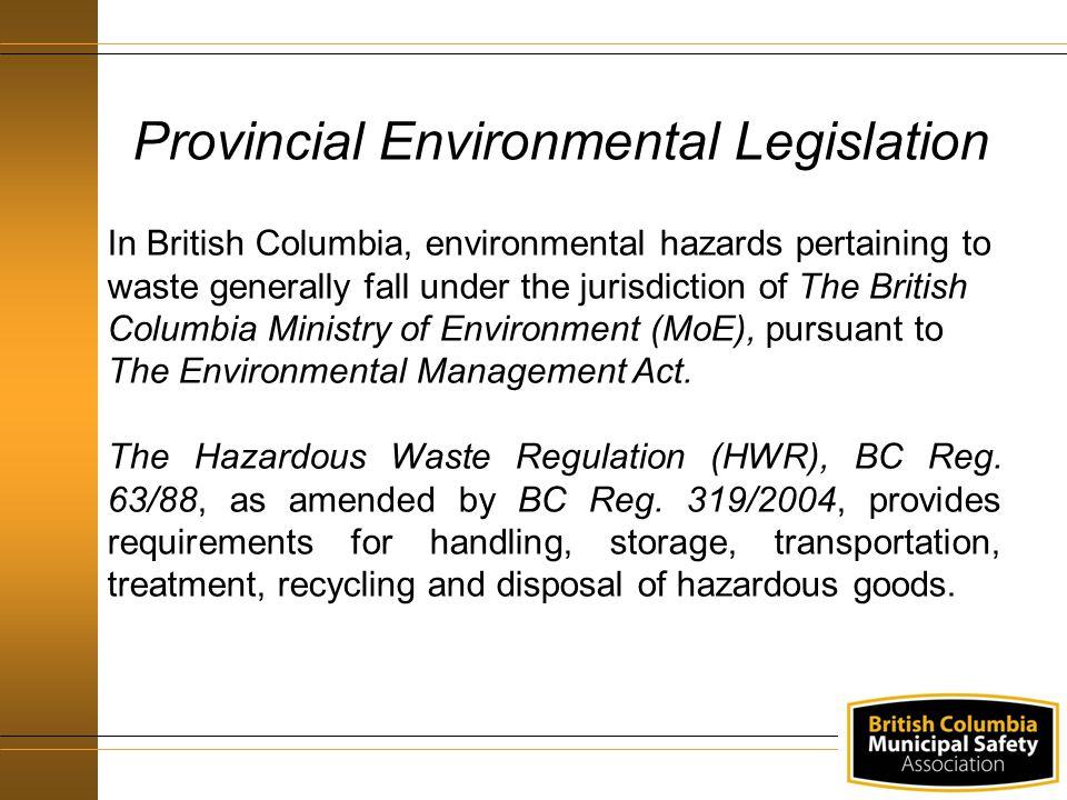 Provincial Environmental Legislation In British Columbia, environmental hazards pertaining to waste generally fall under the jurisdiction of The Briti