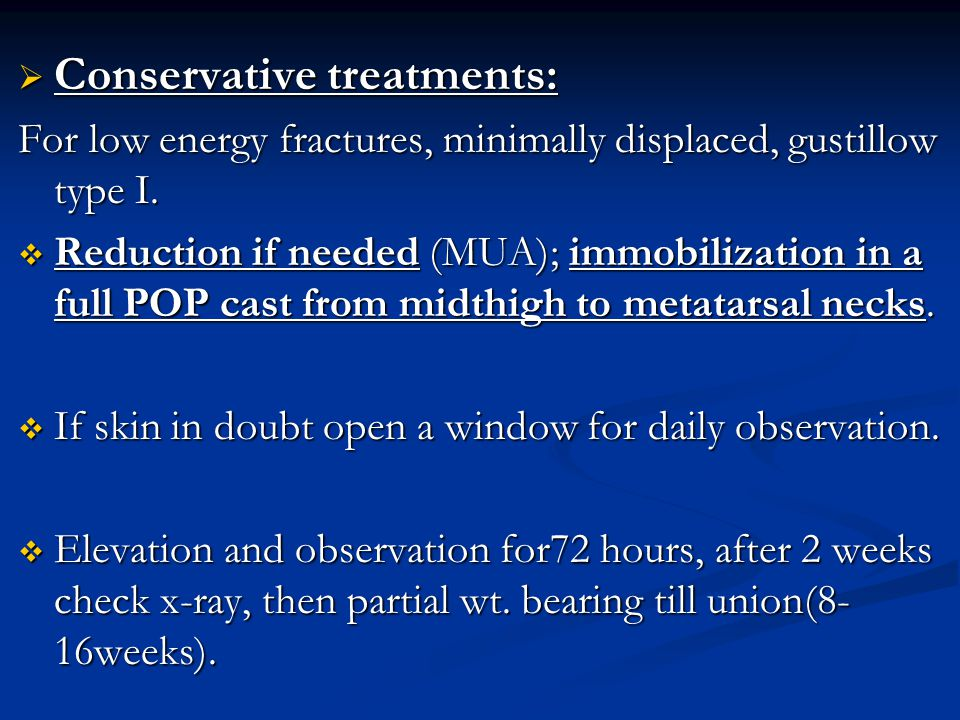  Conservative treatments: For low energy fractures, minimally displaced, gustillow type I.