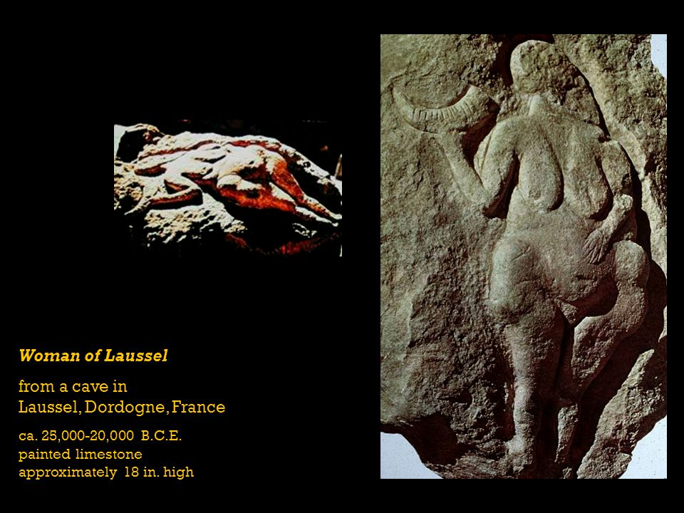 Woman of Laussel from a cave in Laussel, Dordogne, France ca. 25,000-20,000 B.C.E. painted limestone approximately 18 in. high
