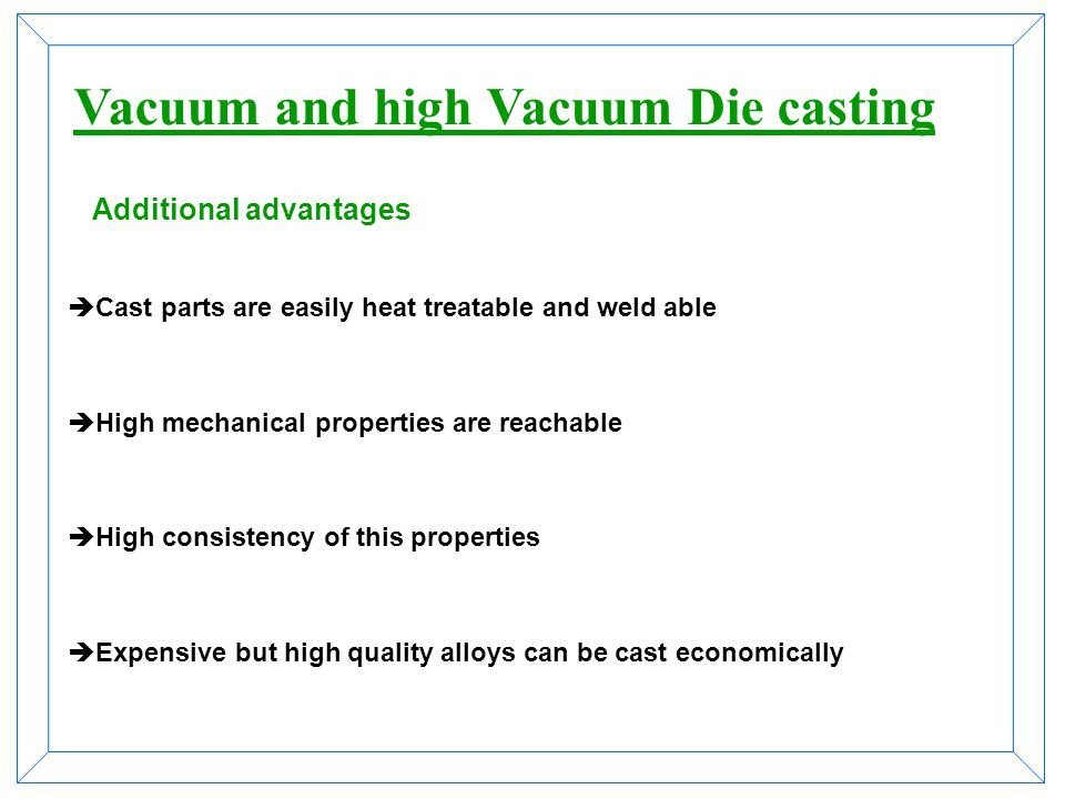 Rp0,2 120-150 Mpa Rm >180 Mpa A5 >15% Requirements to structural parts Vacuum and high Vacuum Die casting
