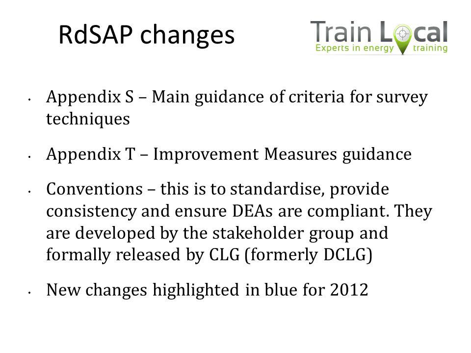 RdSAP changes Appendix S – Main guidance of criteria for survey techniques Appendix T – Improvement Measures guidance Conventions – this is to standar