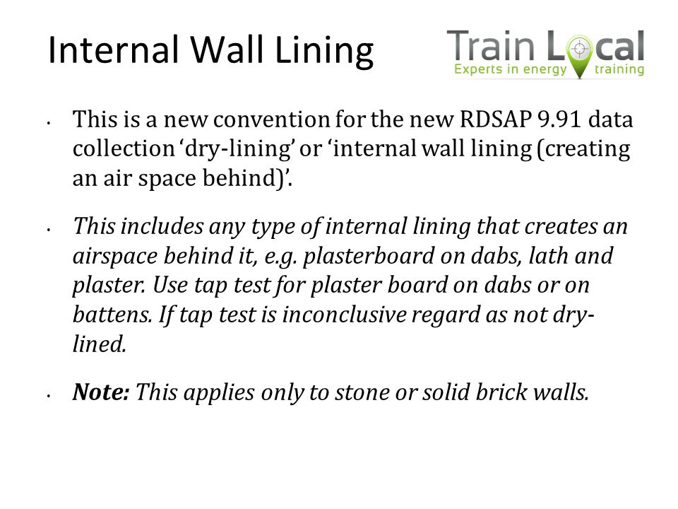 Internal Wall Lining This is a new convention for the new RDSAP 9.91 data collection 'dry-lining' or 'internal wall lining (creating an air space behi