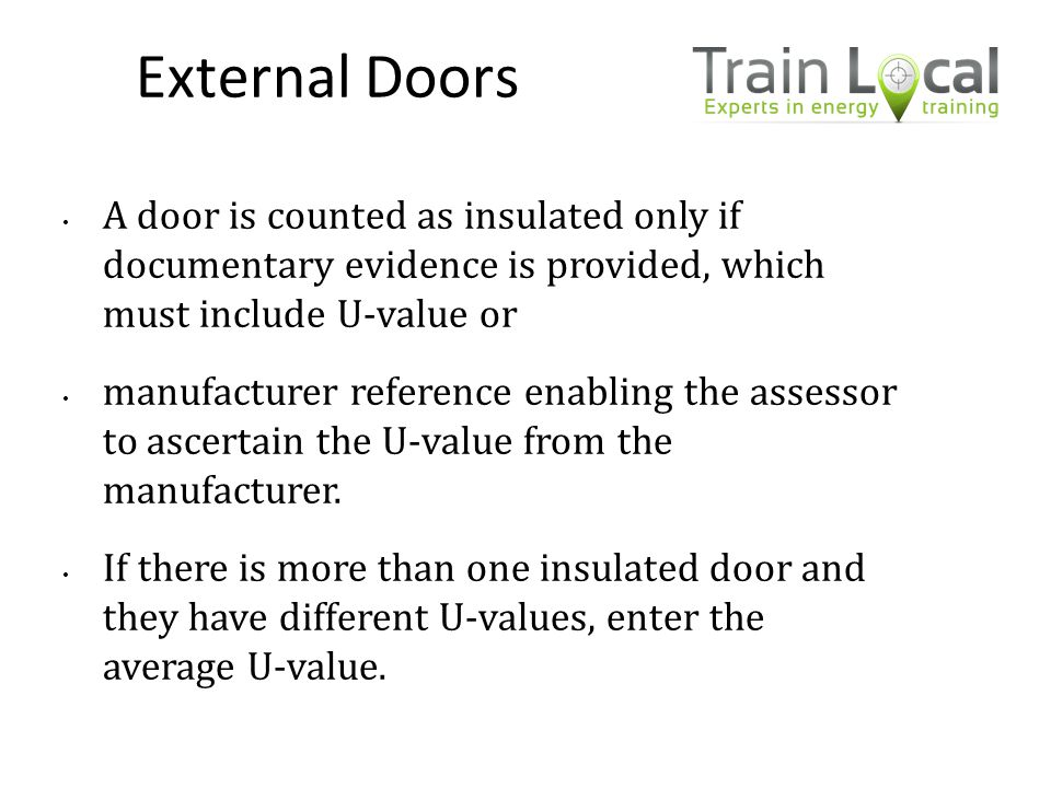 External Doors A door is counted as insulated only if documentary evidence is provided, which must include U-value or manufacturer reference enabling