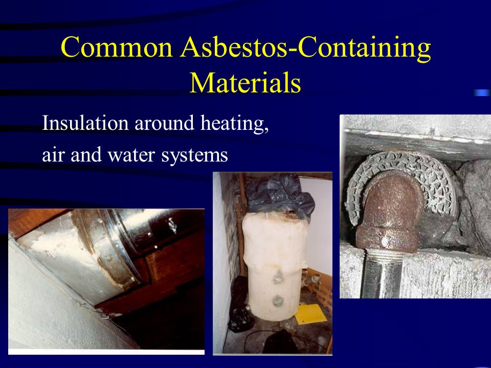 Common Asbestos-Containing Materials Insulation around heating, air and water systems