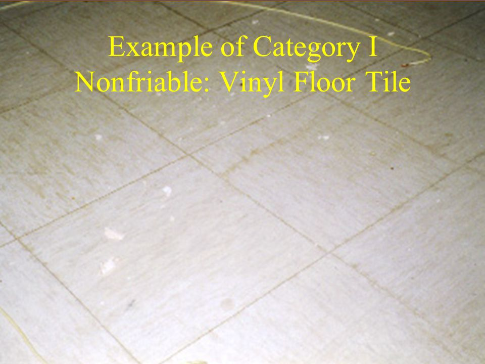 Example of Category I Nonfriable: Vinyl Floor Tile