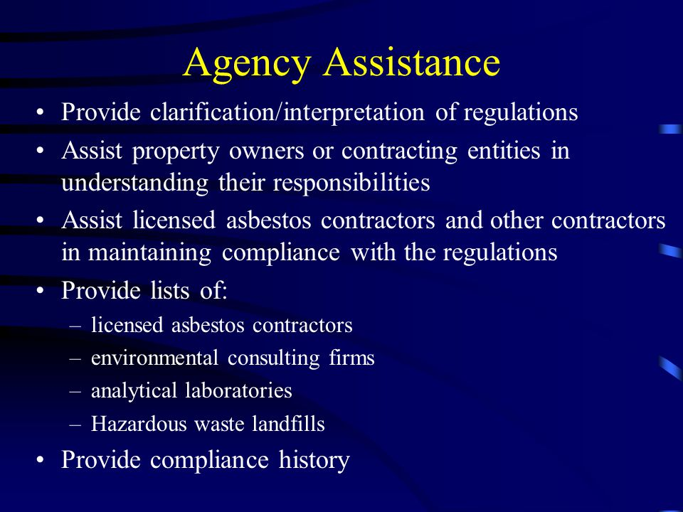 Agency Assistance Provide clarification/interpretation of regulations Assist property owners or contracting entities in understanding their responsibi