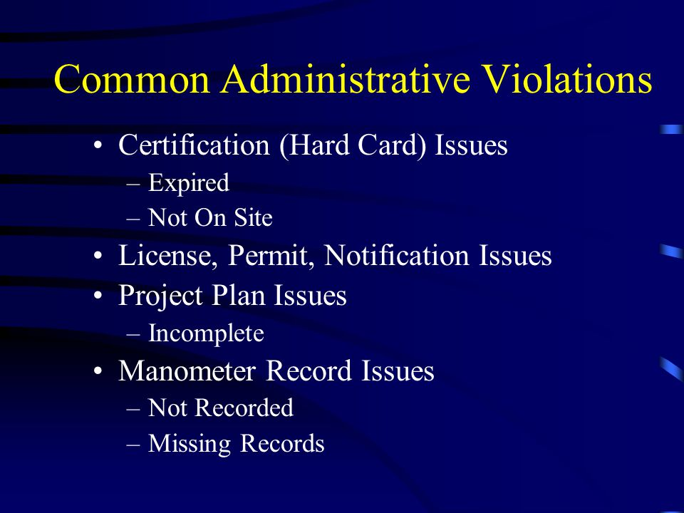 Common Administrative Violations Certification (Hard Card) Issues –Expired –Not On Site License, Permit, Notification Issues Project Plan Issues –Inco