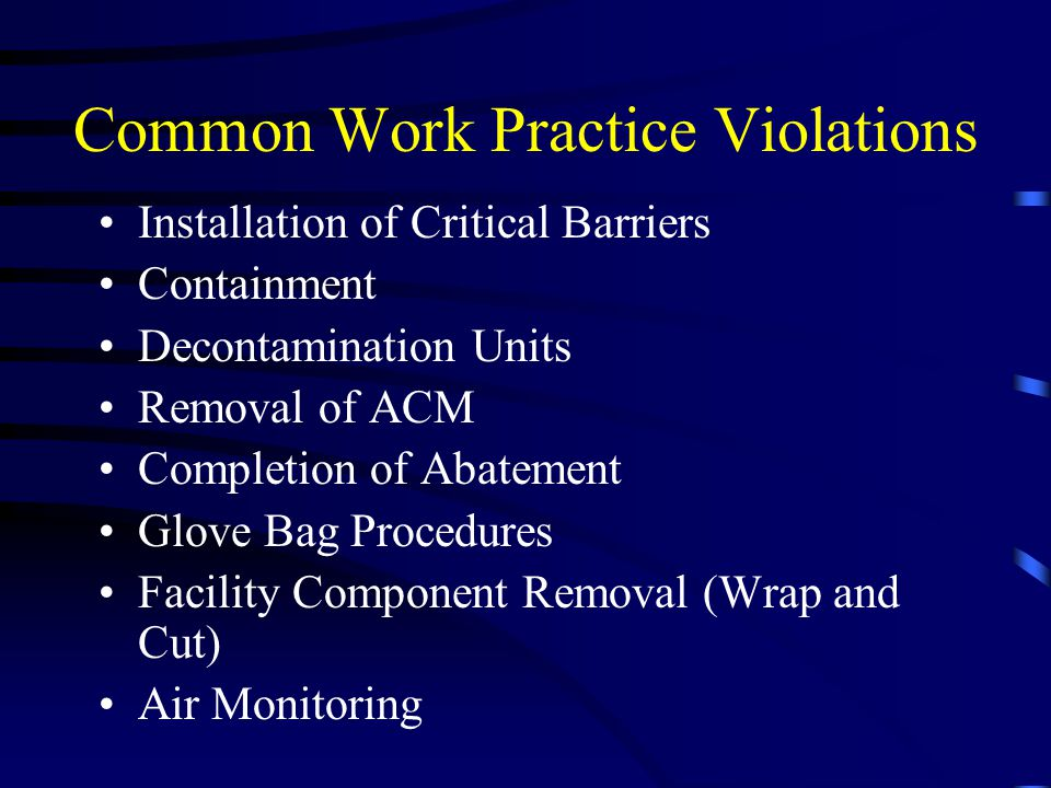 Common Work Practice Violations Installation of Critical Barriers Containment Decontamination Units Removal of ACM Completion of Abatement Glove Bag P