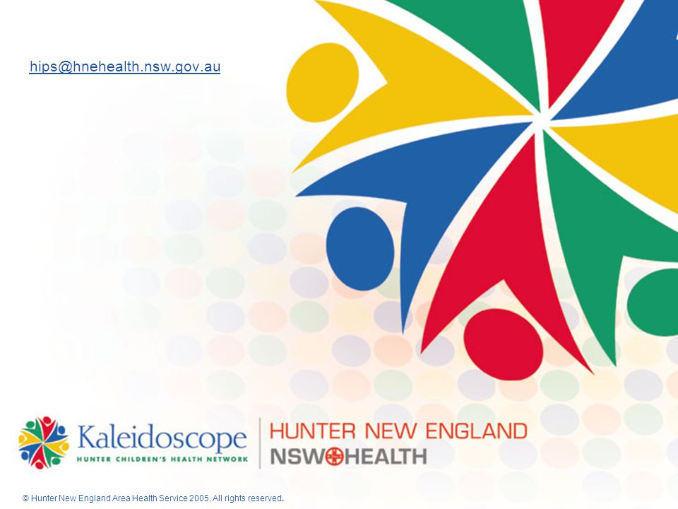 46 hips@hnehealth.nsw.gov.au © Hunter New England Area Health Service 2005. All rights reserved.