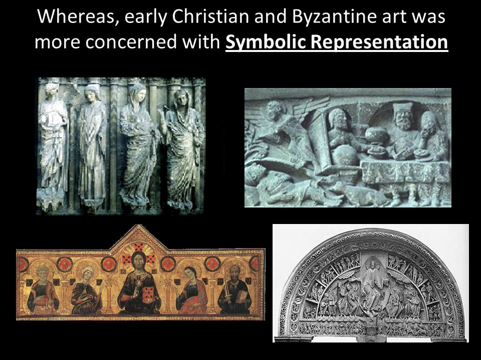 Byzantine Art Since the Christian focus was on salvation for a glorious afterlife, interest in realistically representing objects disappeared.