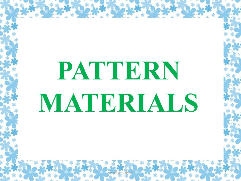 PATTERN MATERIALS 1www.ustudy.in