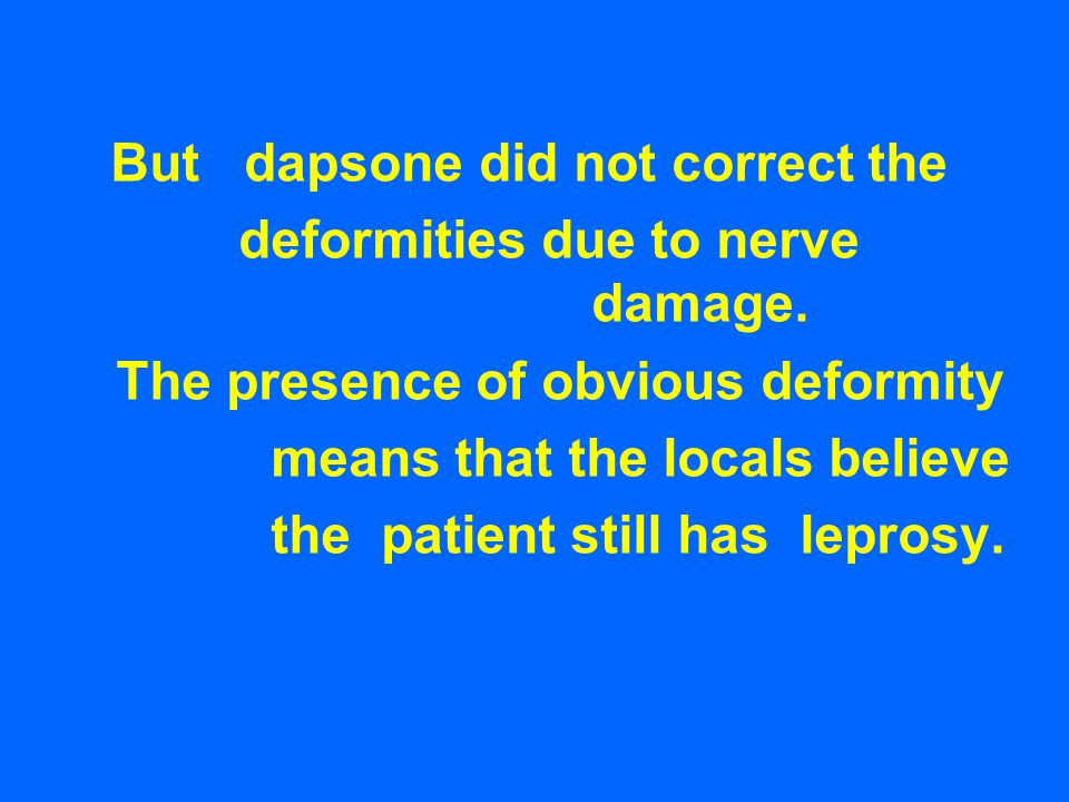 But dapsone did not correct the deformities due to nerve damage.