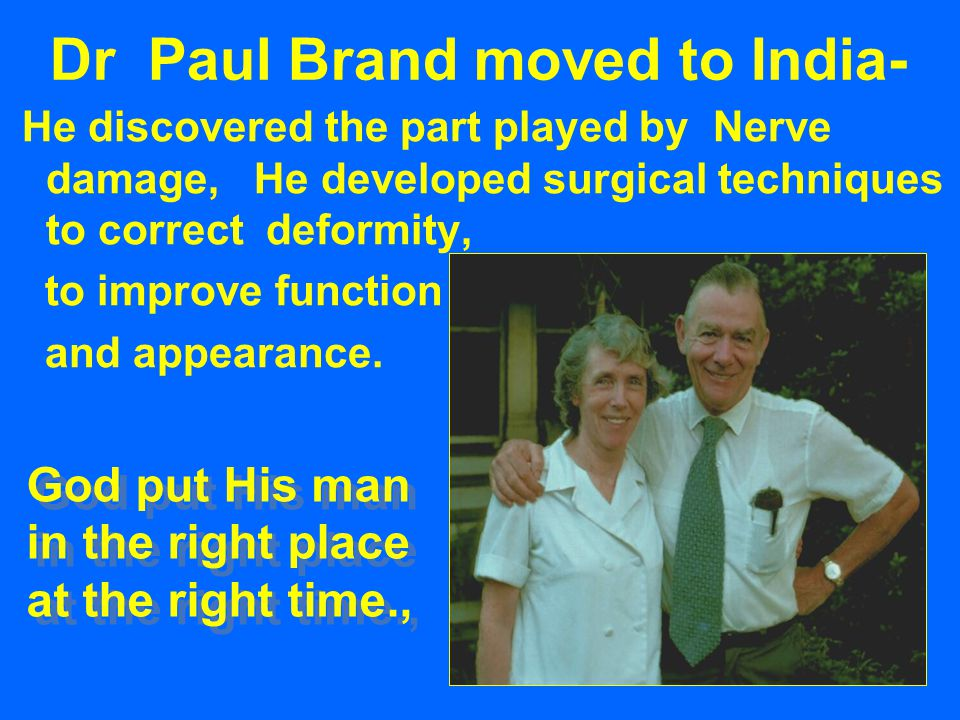 Dr Paul Brand moved to India- He discovered the part played by Nerve damage, He developed surgical techniques to correct deformity, to improve function and appearance.