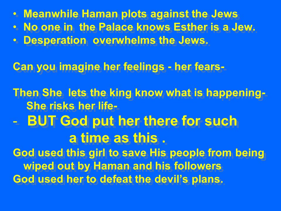 Meanwhile Haman plots against the Jews No one in the Palace knows Esther is a Jew.