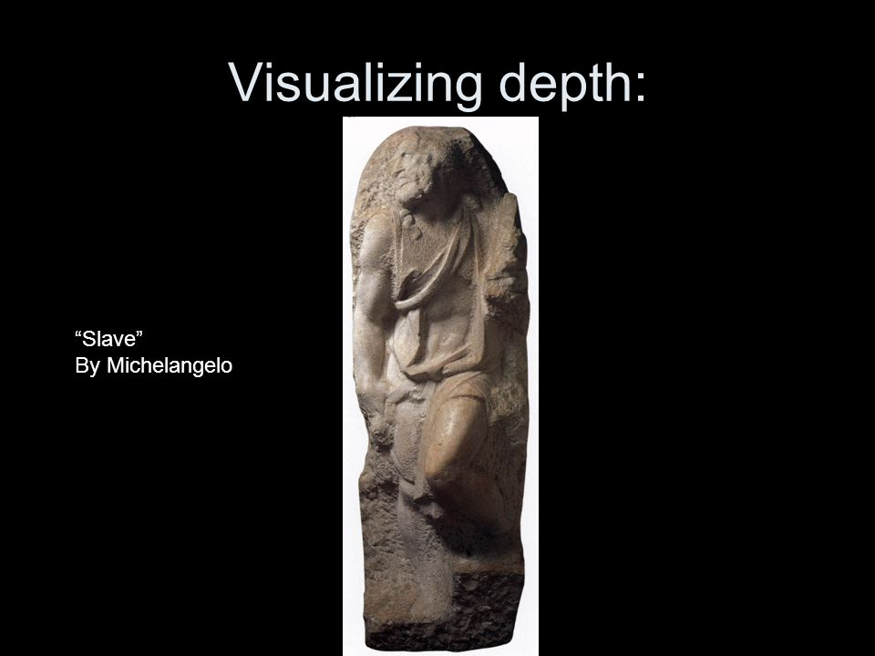 Visualizing depth: Slave By Michelangelo