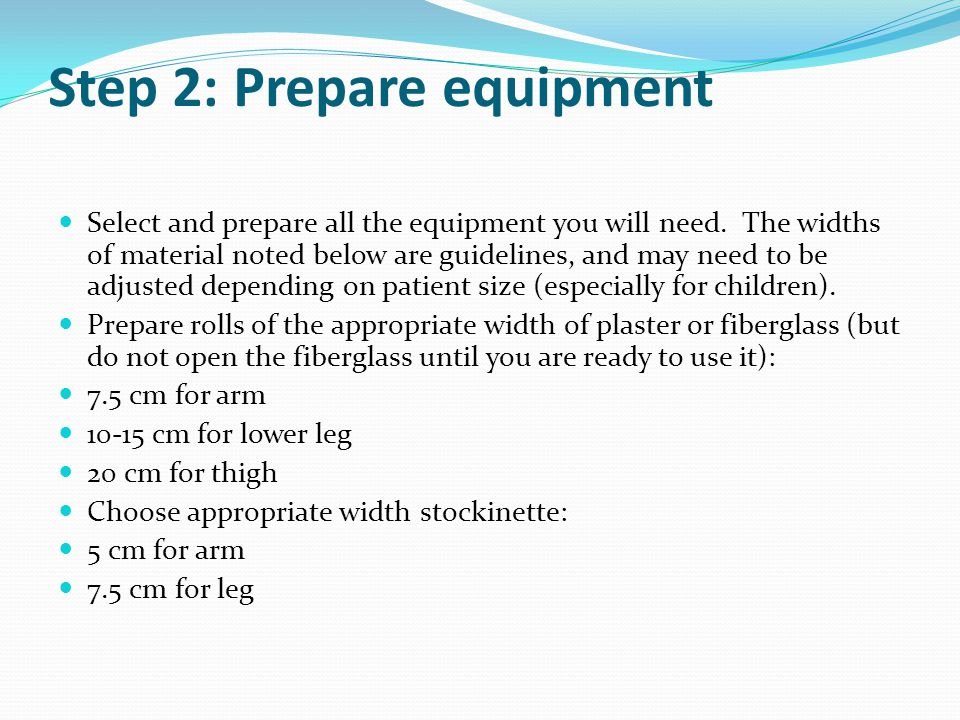 Step 2: Prepare equipment Select and prepare all the equipment you will need. The widths of material noted below are guidelines, and may need to be ad