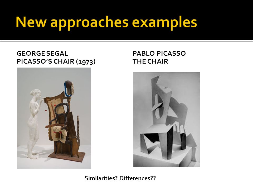 GEORGE SEGAL PICASSO'S CHAIR (1973) PABLO PICASSO THE CHAIR Similarities Differences