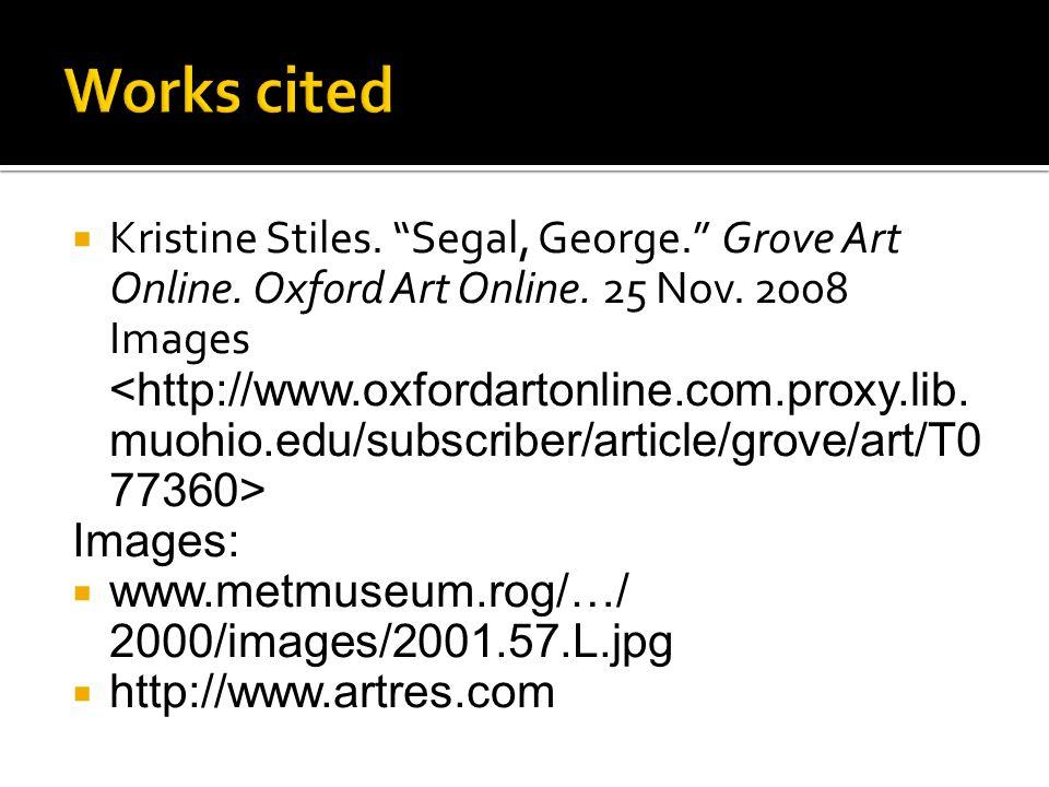 " Kristine Stiles. ""Segal, George."" Grove Art Online. Oxford Art Online. 25 Nov. 2008 Images Images:  www.metmuseum.rog/…/ 2000/images/2001.57.L.jpg"
