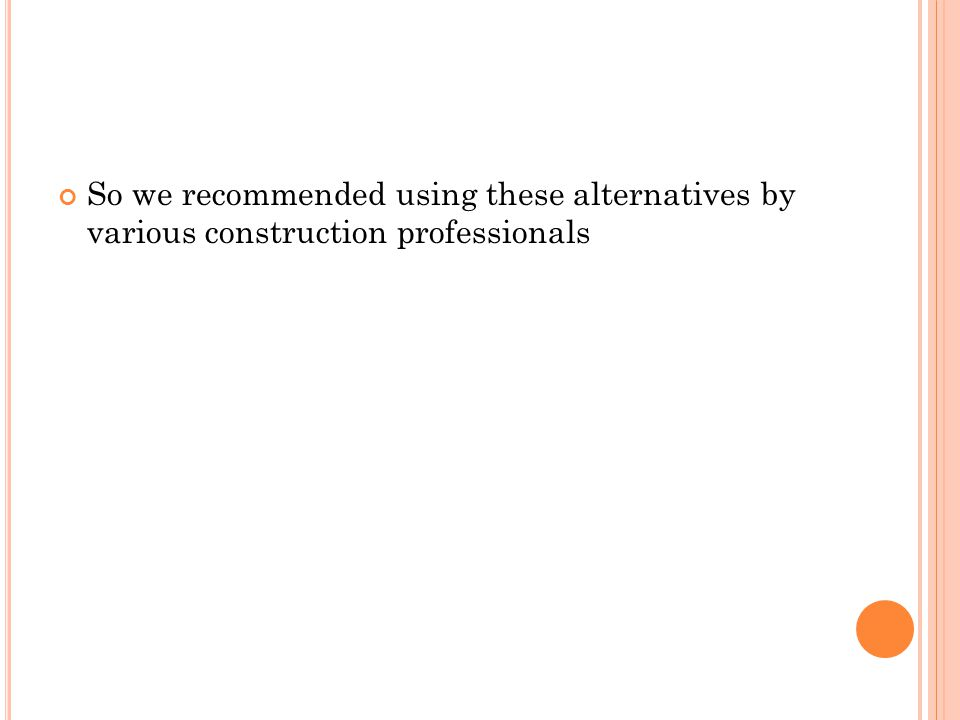 So we recommended using these alternatives by various construction professionals