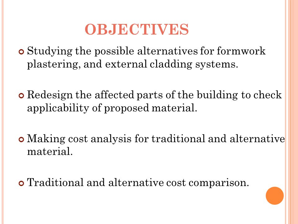 OBJECTIVES Studying the possible alternatives for formwork plastering, and external cladding systems. Redesign the affected parts of the building to c