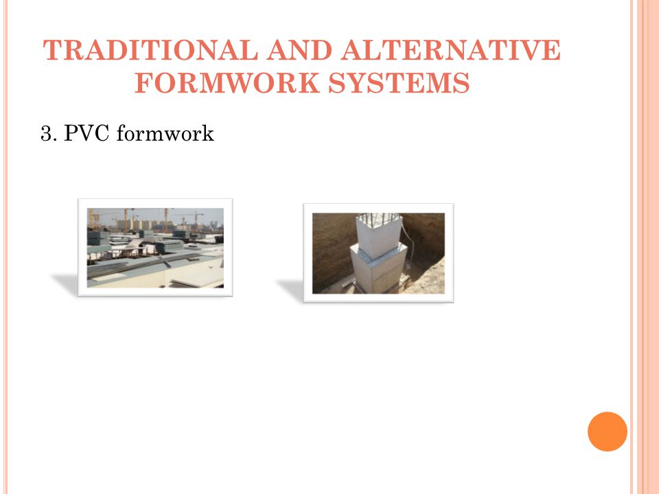 TRADITIONAL AND ALTERNATIVE FORMWORK SYSTEMS 3. PVC formwork